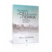 Livro Quando o céu invade a Terra Bill Johnson