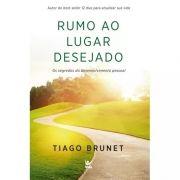 Livro - Rumo ao Lugar Desejado  - Tiago Brunet