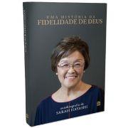 Livro - Uma História da Fidelidade de Deus – Autobiografia de Sarah Hayashi - Editora Quatro Ventos