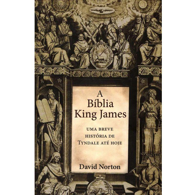 Livro  - A Bíblia King James - Uma breve história de Tyndale até hoje - David Norton