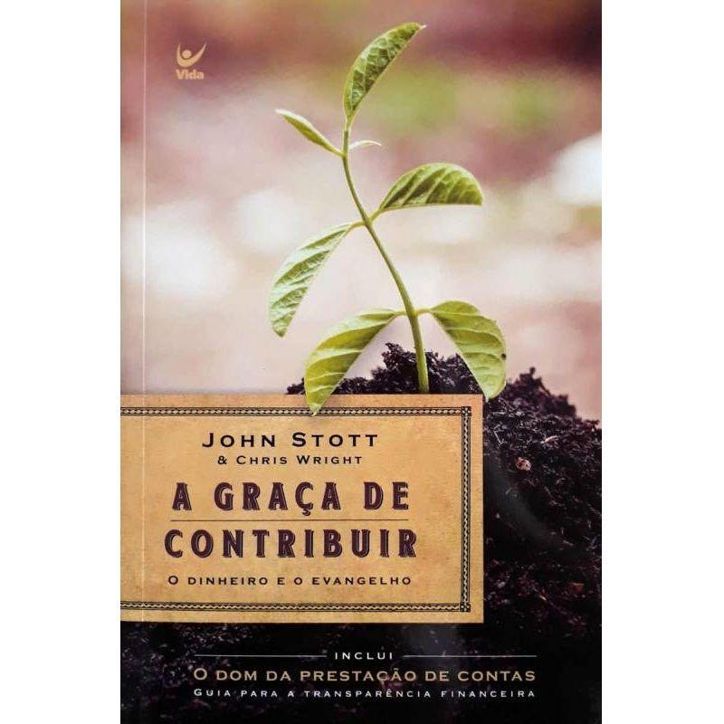 Livro - A Graça De Contribuir - O Dinheiro e o Evangelho - John Stott