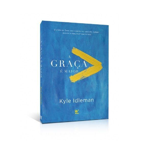 Livro - A Graça é Maior - Kyle Idleman