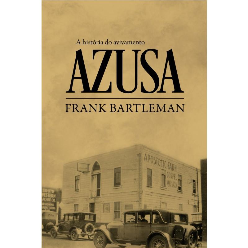 Livro  - A História do Avivamento Azusa - Frank Bartleman