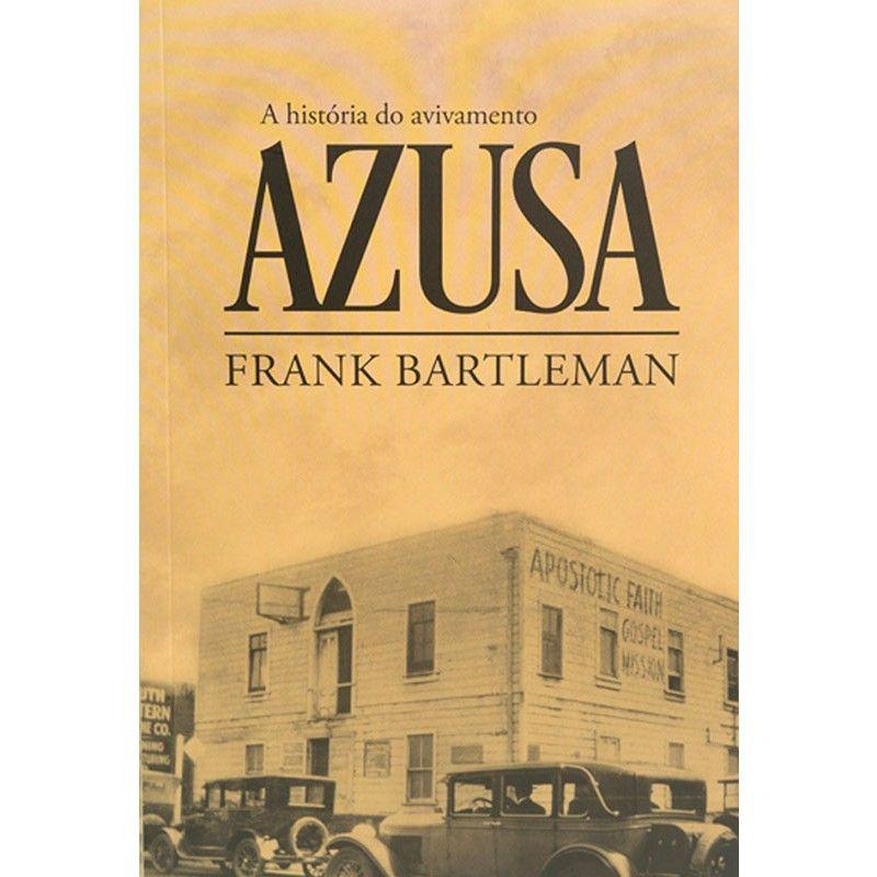 Livro A História do Avivamento Azusa Frank Bartlenan