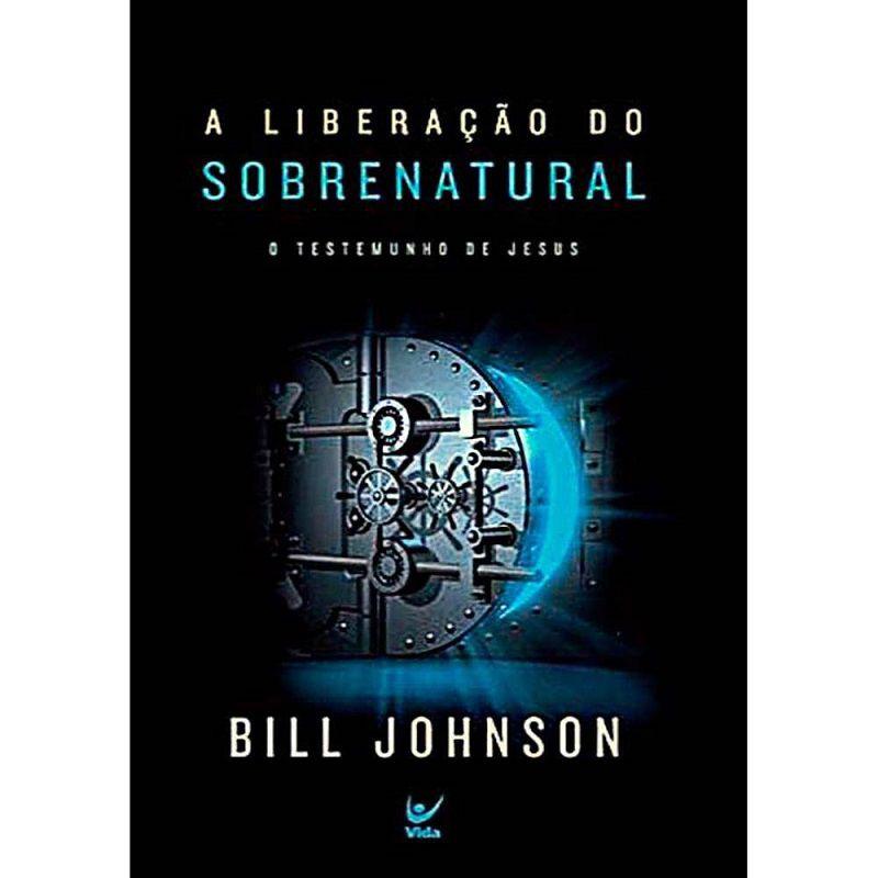 Livro - A Liberação do Sobrenatural: o Testemunho de Jesus - Bill Johnson