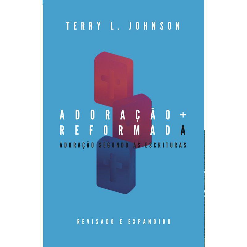 Livro - Adoração Reformada: Adoração Segundo as Escrituras - Terry Johnson