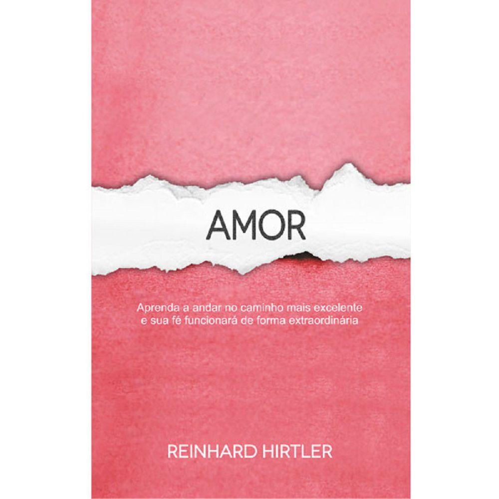 Livro - Amor - Aprenda a andar no caminho mais excelente e sua fé funcionará de forma extraordinária - Reinhard Hirtler - Editora RH Publicações