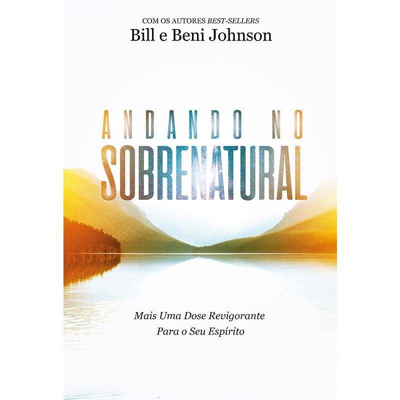 Livro - Andando no Sobrenatural - Bill Johnson e Beni Johnson