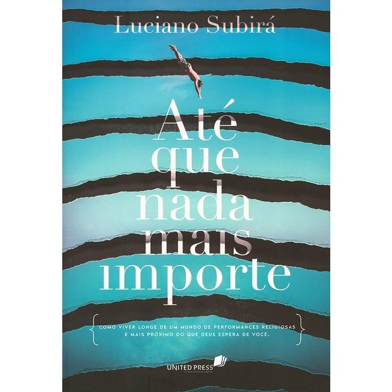 Livro  - Até Que Nada Mais Importe - Luciano Subirá