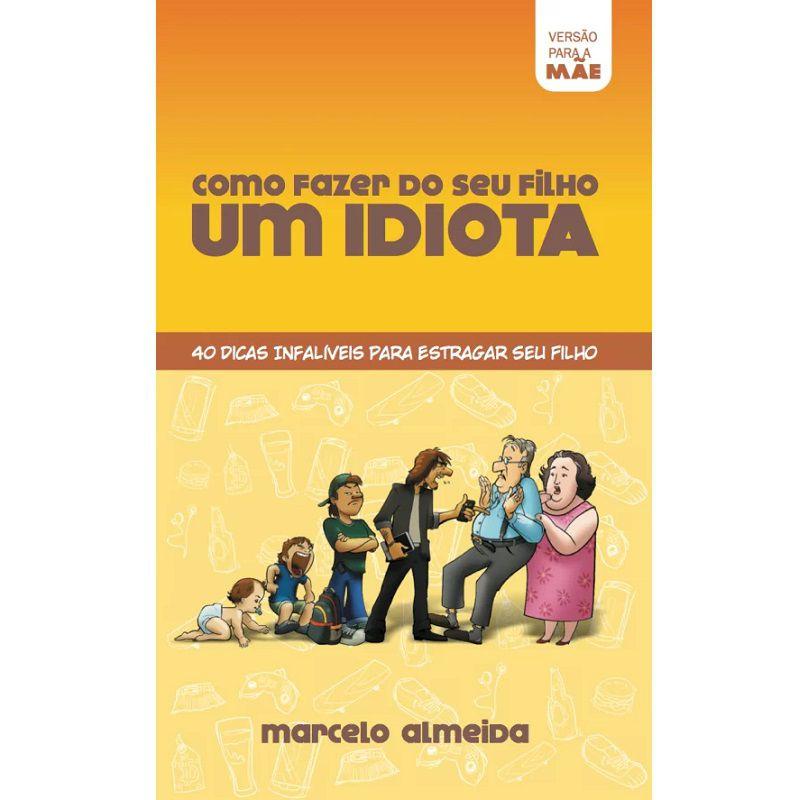 Livro - Como fazer do seu filho um idiota - Versão para  Mãe - Marcelo Almeida - Editora Ampelos