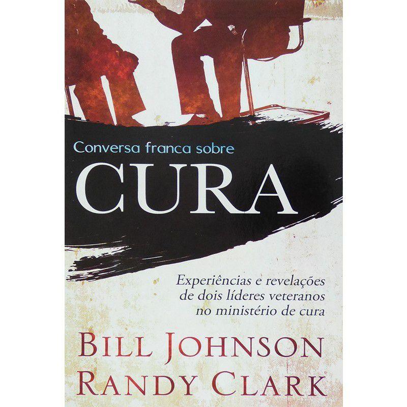 Livro - Conversa Franca Sobre Cura - Bill Johnson e Randy Clark