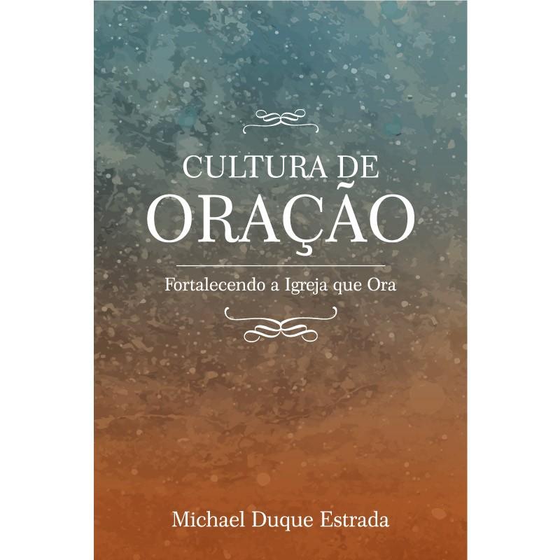 Livro  - Cultura de Oração - Michael Duque Estrada