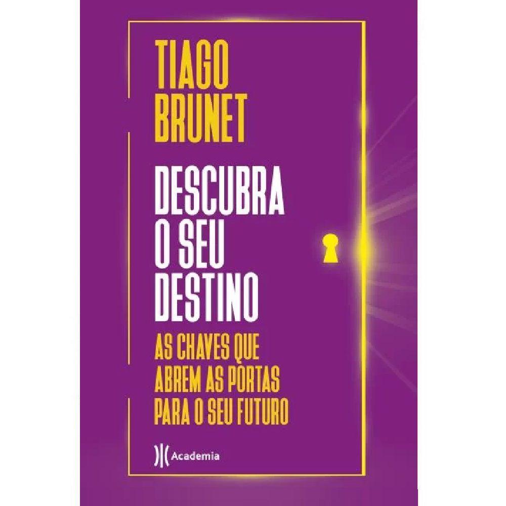 Livro - Descubra o seu Destino - Tiago Brunet - Editora Academia de Inteligência
