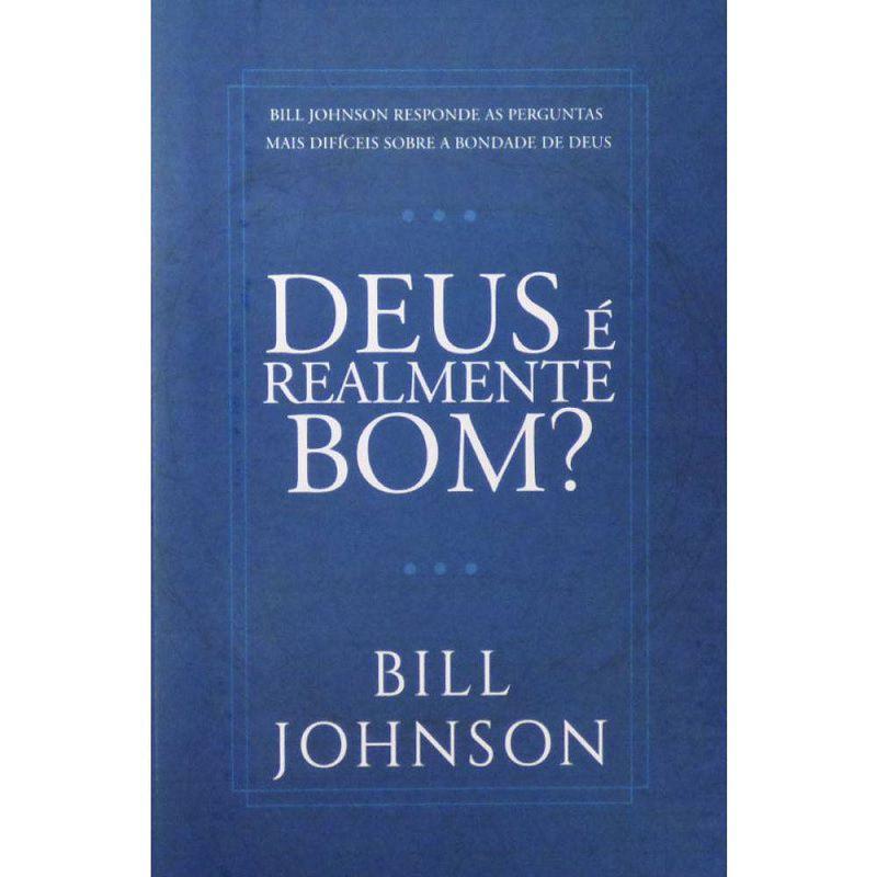 Livro - Deus é realmente bom? - Bill Johnson