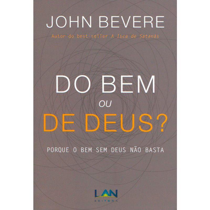 Livro - Do bem ou de Deus? - John Bevere