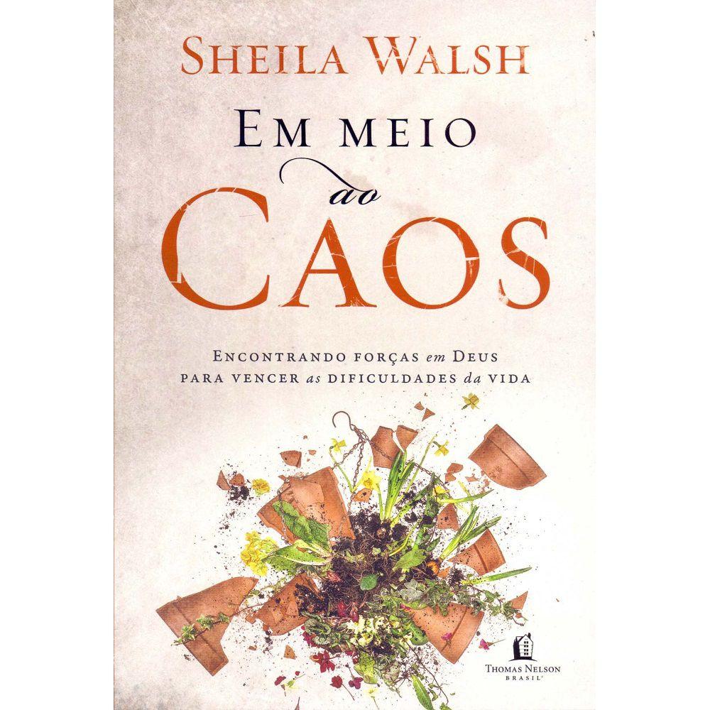 Livro - Em Meio ao Caos - Sheila Walsh  - Editora Thomas Nelson
