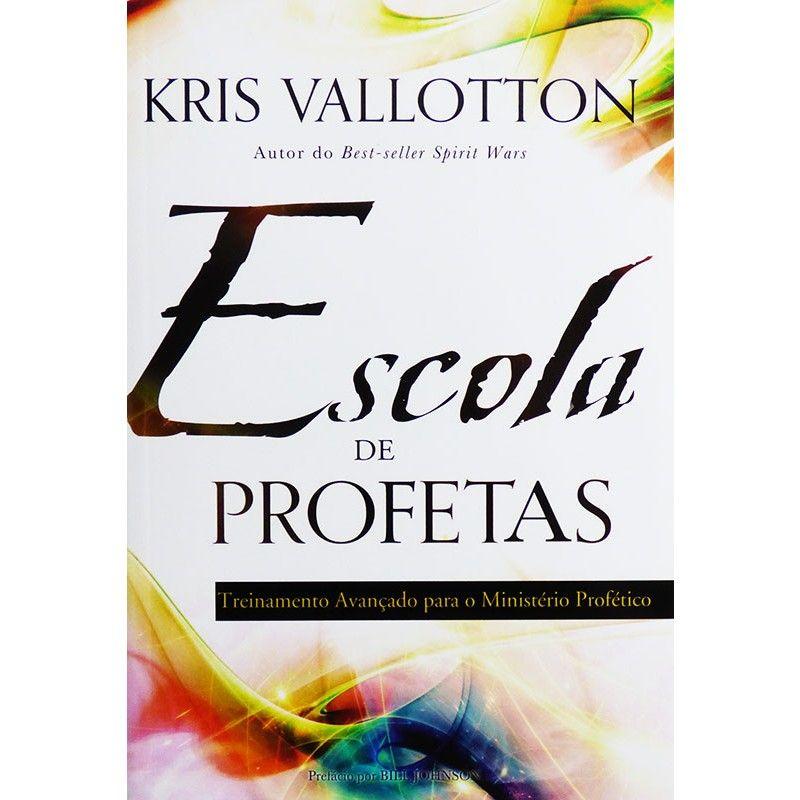 Livro - Escola de Profetas - Treinamento avançado para o ministério profético - Kris Vallotton