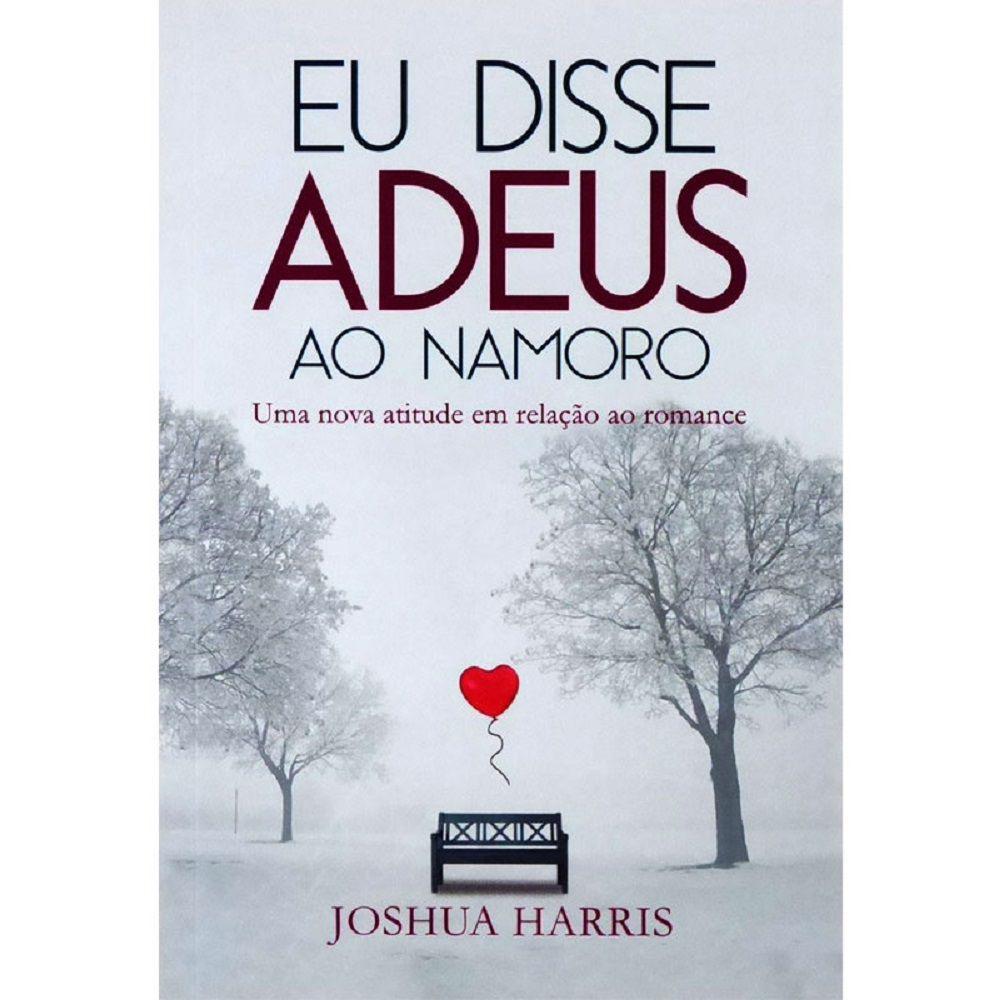 Livro - Eu Disse Adeus Ao Namoro - Joshua Harris - Editora Atos
