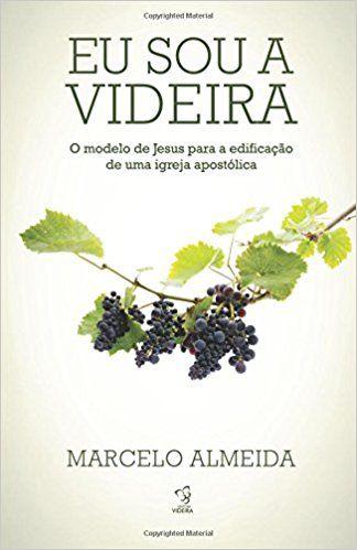 Livro - Eu Sou a Videira  - Marcelo Almeida - Editora Ampelos
