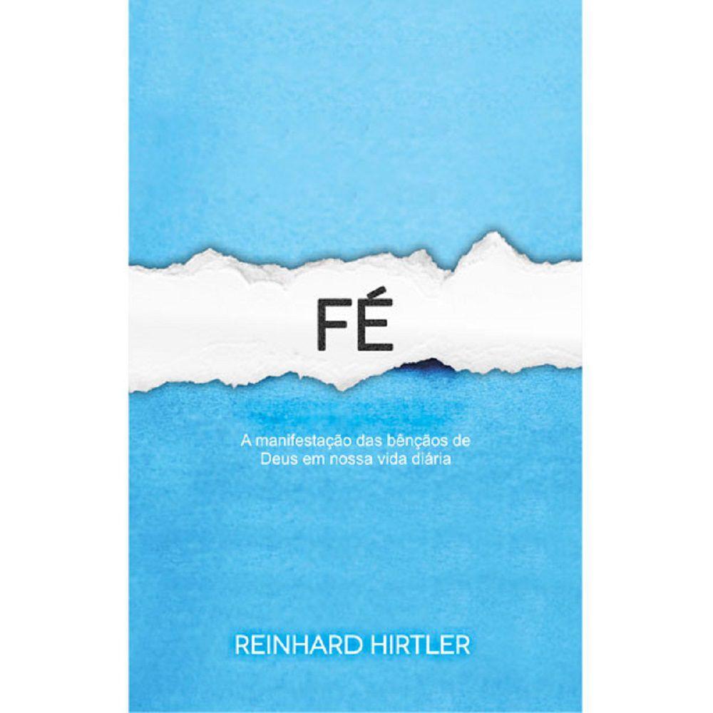 Livro - Fé - A manifestação das bençãos de Deus em nossa vida diária - Reinhard Hirtler - Editora RH Publicações