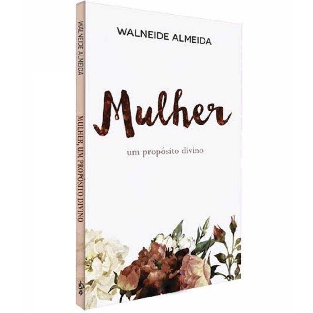 Livro - Mulher - Um propósito divino - Walneide Almeida - Editora Ampelos