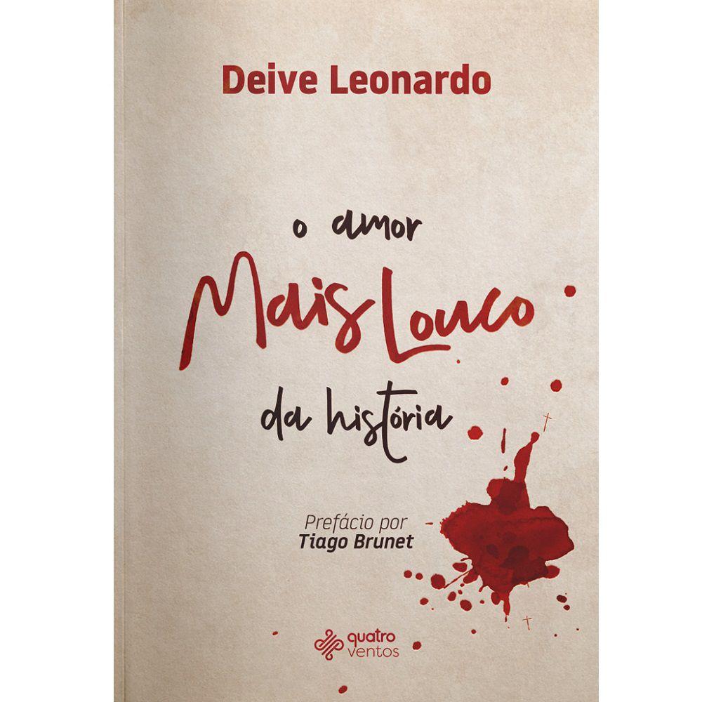 Livro - O Amor Mais Louco da História - Deive Leonardo - Editora Quatro Ventos