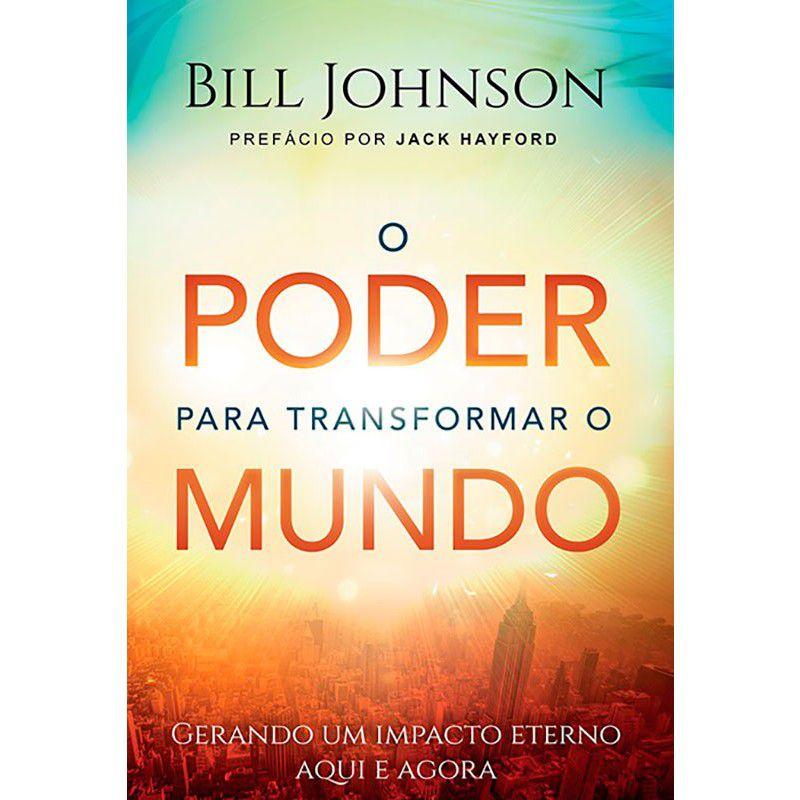 Livro - O Poder para Transformar o Mundo - Bill Johnson