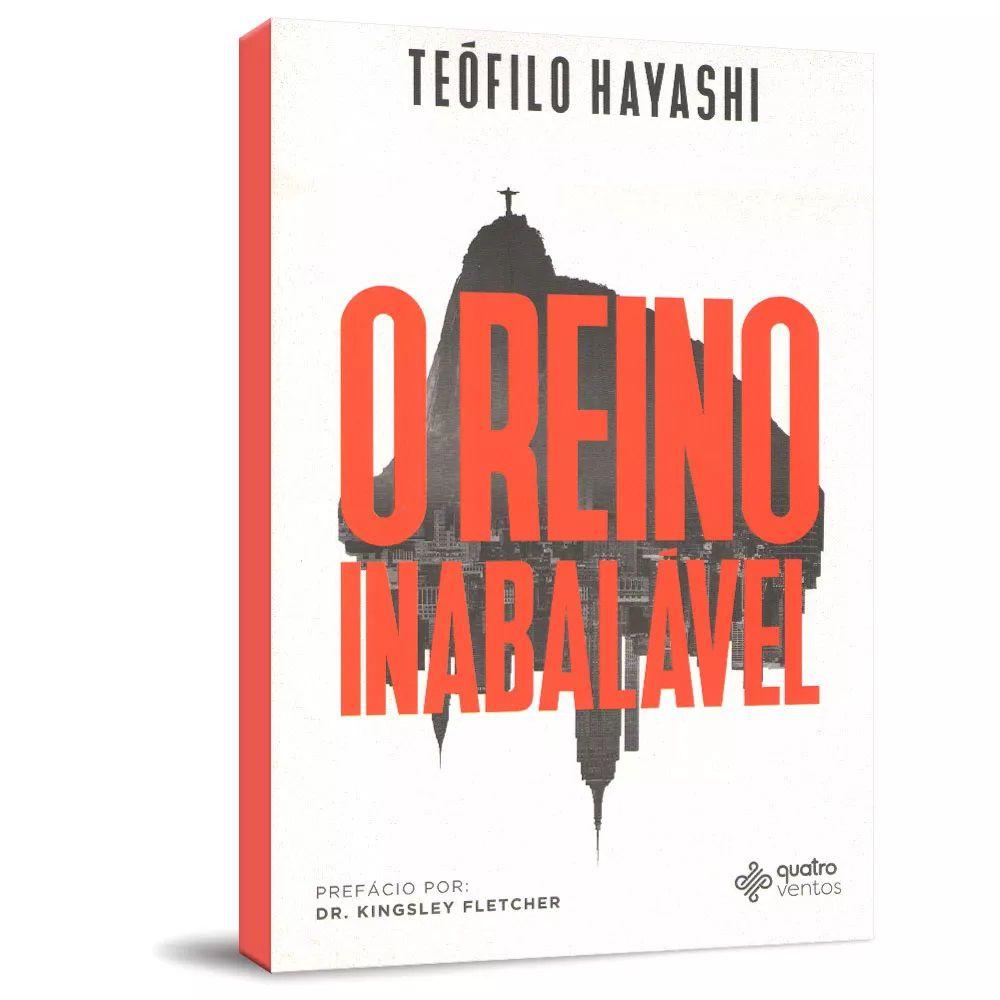Livro - O Reino Inabalável - Teófilo Hayashi - Editora Quatro Ventos
