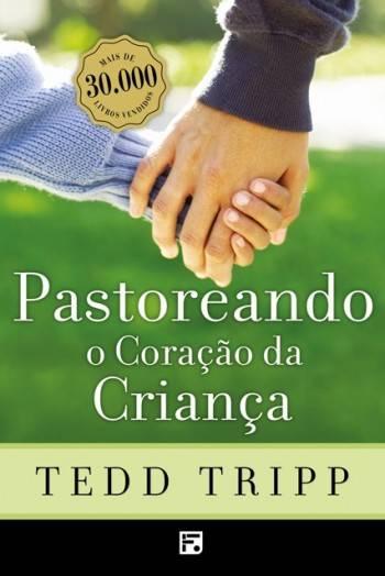 Livro - Pastoreando o Coração da Criança - Tedd Tripp