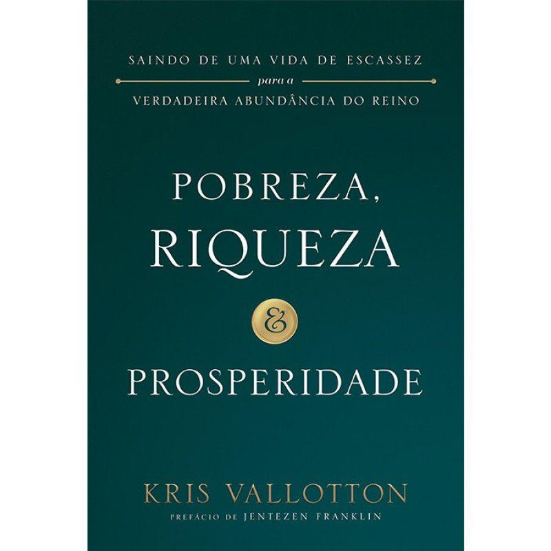 Livro - Pobreza, Riqueza e Prosperidade - Kris Vallotton - Editora Chara