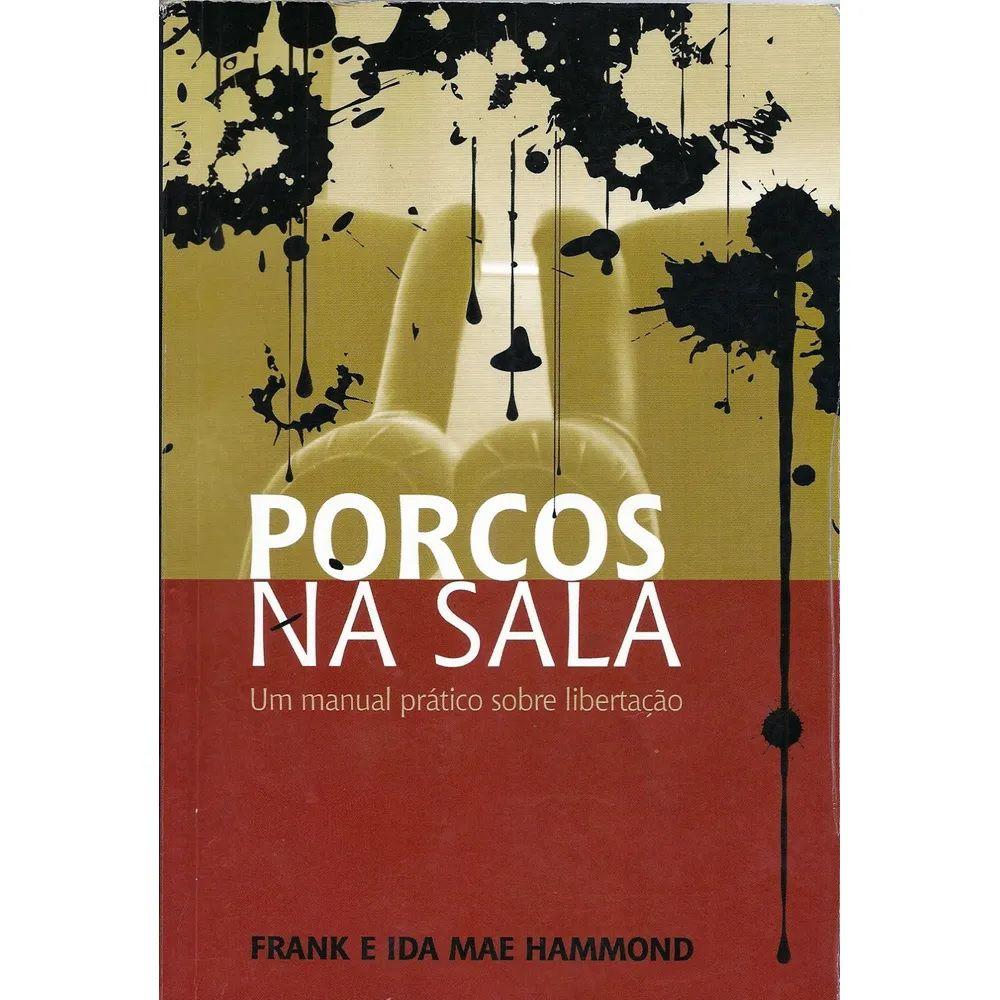 Livro - Porcos Na Sala - Frank e Ida Mae Hammond - Editora Bom Pastor
