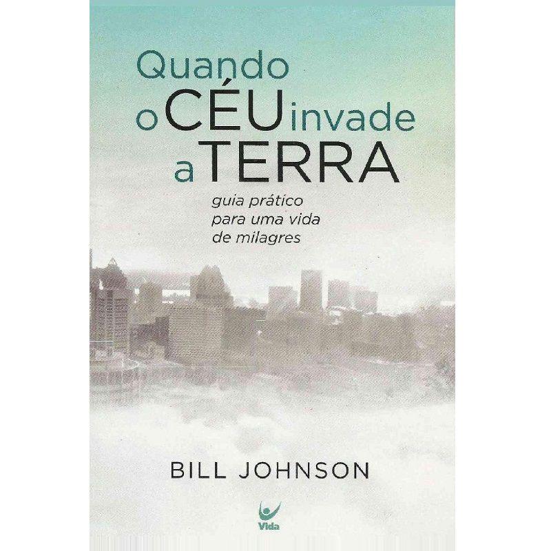 Livro - Quando o céu invade a Terra - Bill Johnson