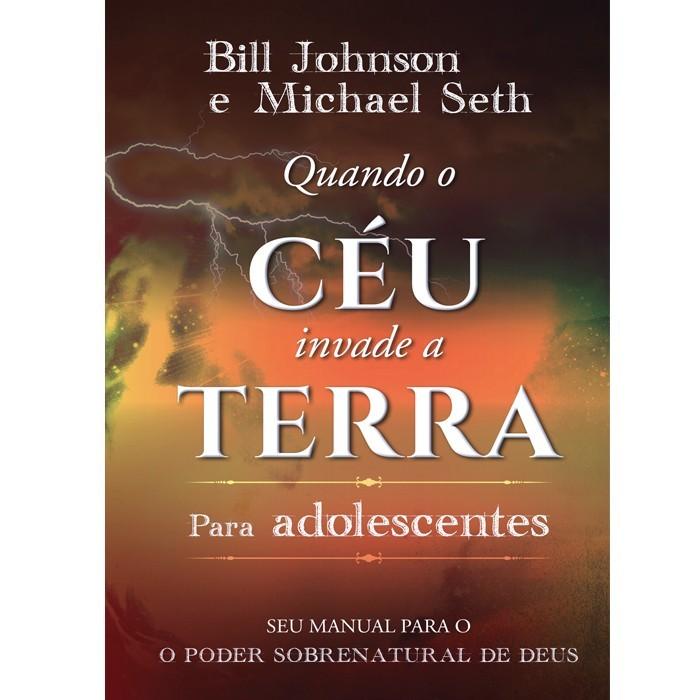 Livro - Quando o Céu Invade a Terra para Adolescentes Bill Johnson e Michael Seth
