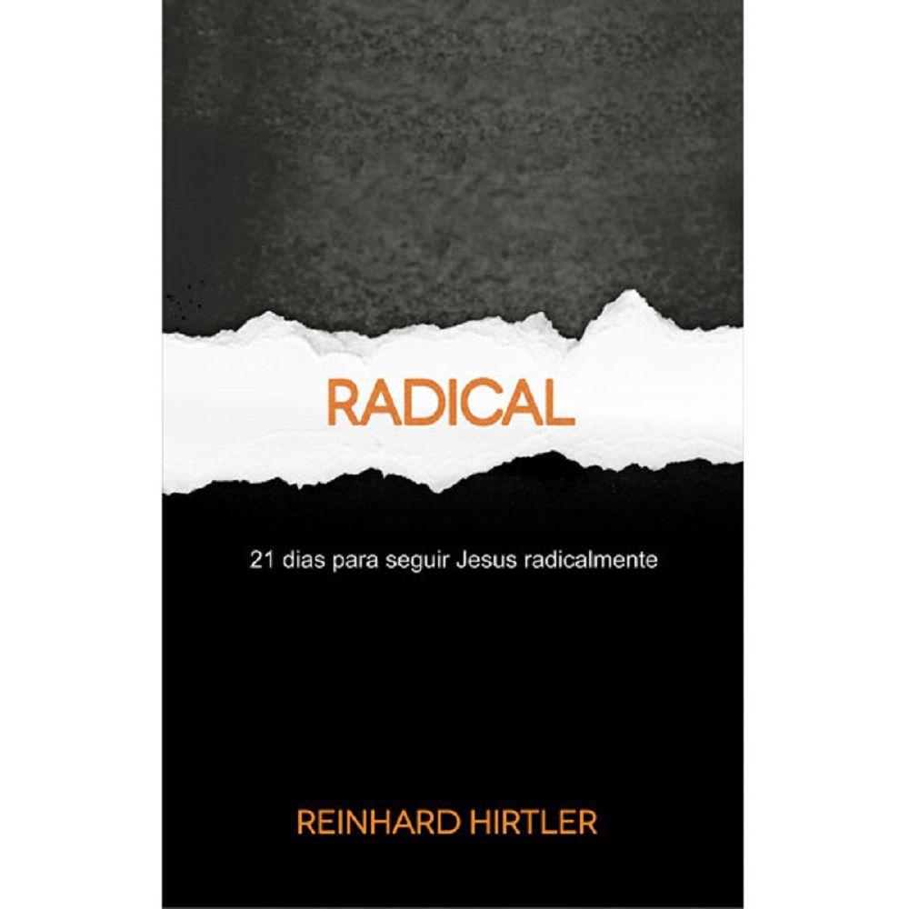Livro - Radical - 21 dias para seguir Jesus radicalmente - Reinhard Hirtler - Editora RH Publicações