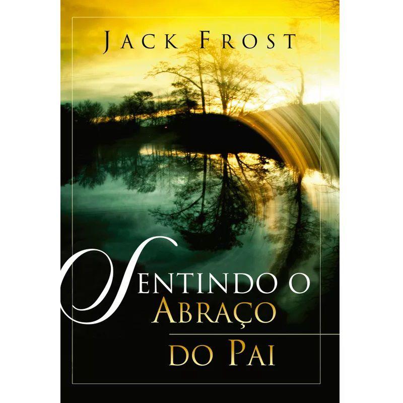 Livro - Sentindo o abraço do Pai - Jack Frost