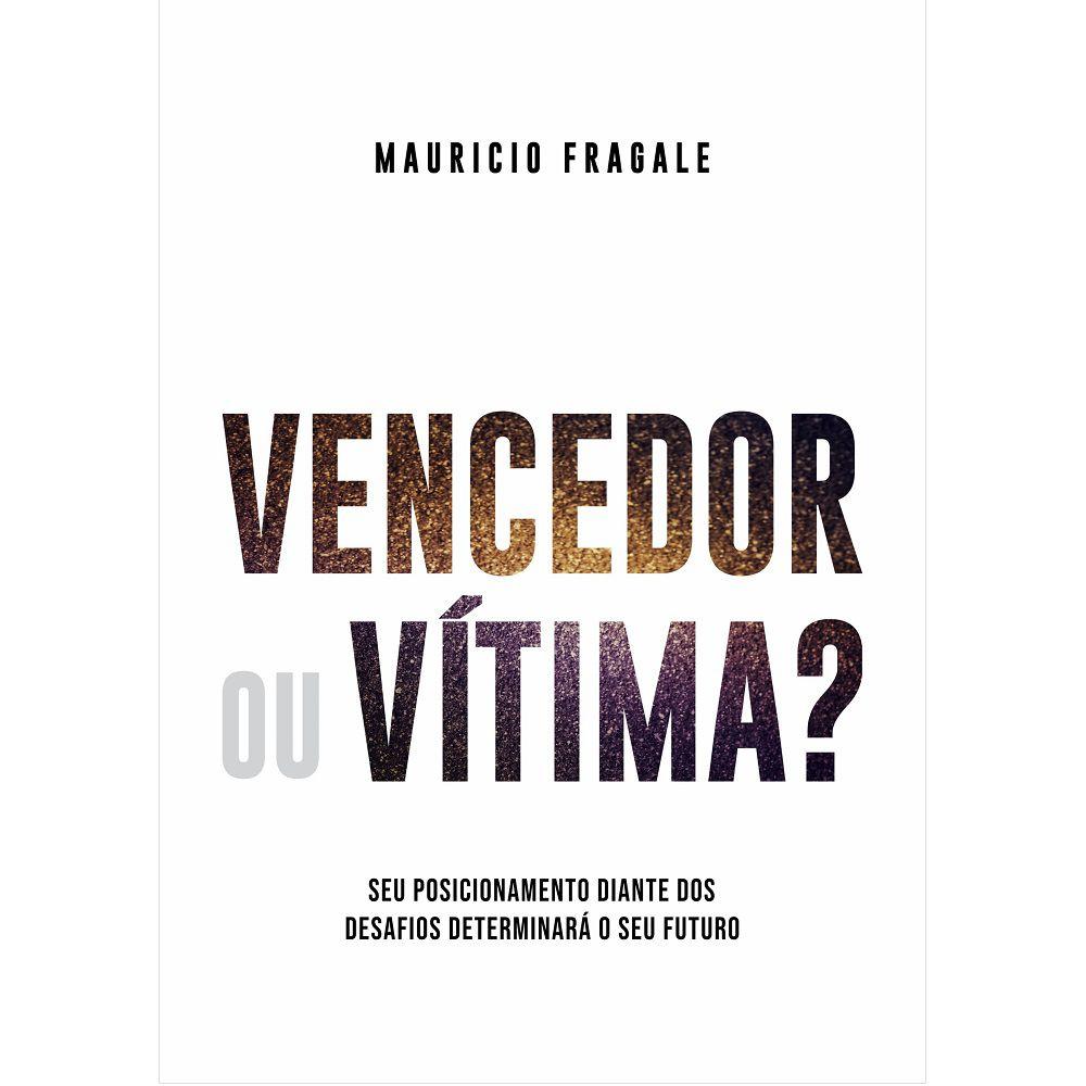 Livro - Vencedor ou Vítima - Mauricio Fragale  - Editora Bello Publicações