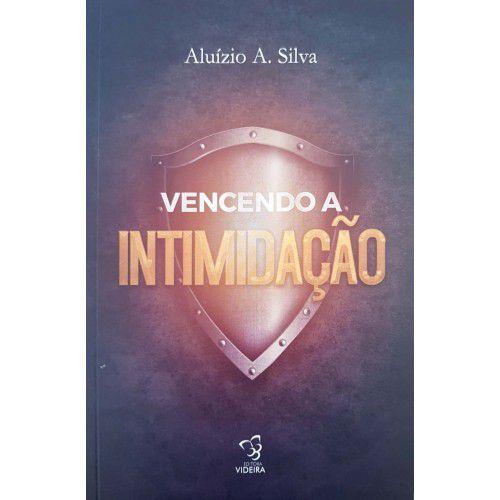 Livro - Vencendo a Intimidação - Aluízio A. Silva - Editora Videira