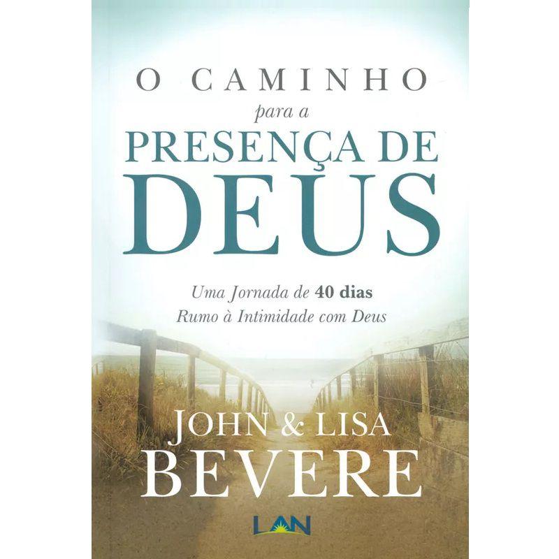 Livro - O Caminho Para a Presença de Deus - John Bevere