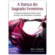 A Dança do Sagrado Feminino - O Despertar Espiritual da Mulher Através da Dança, dos Movimentos e dos Rituais