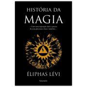 História da Magia - Com uma exposição clara e precisa de seus processos, ritos e mistérios
