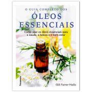 O Guia Completo de Óleos Essenciais - Como Usar os Óleos Essenciais para a Saúde, a Beleza e o Bem-Estar