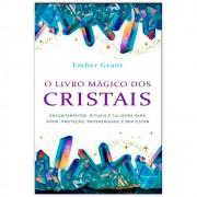 O Livro Mágico dos Cristais - Encantamentos, Rituais e Talismãs para Amor, Proteção, Prosperidade e Bem-Estar