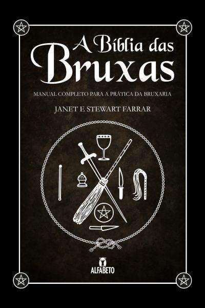 A Bíblia das Bruxas - Manual Completo para Prática da Bruxaria