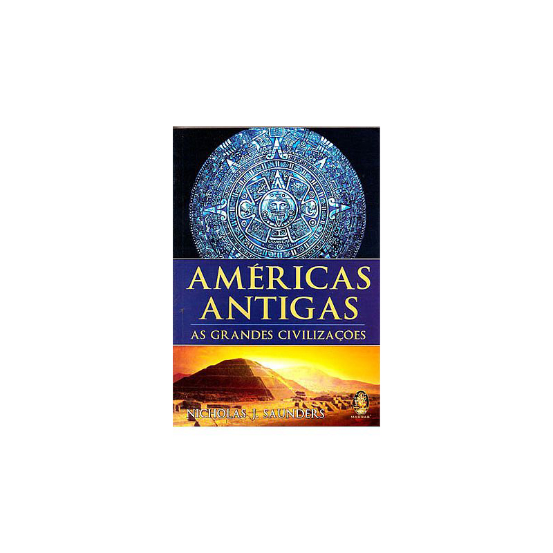 Américas Antigas  As Grandes Civilizações