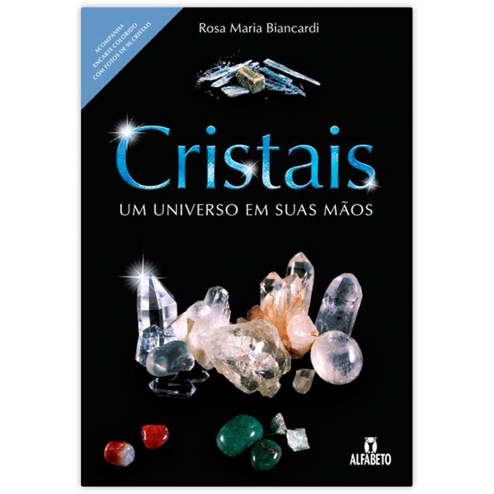 Cristais - Um Universo Em Suas Mãos - Acompanha Encarte Colorido com fotos de 96 Cristais