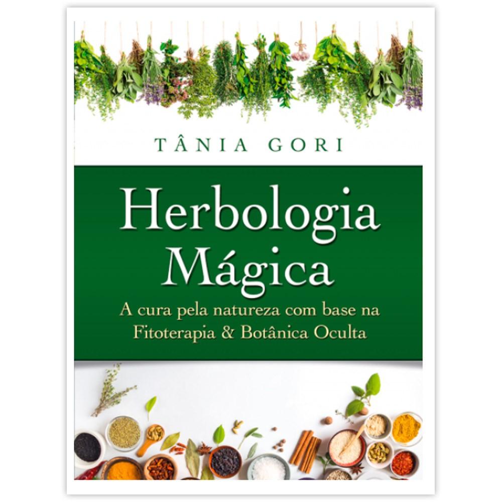 Herbologia Mágica  A cura pela natureza com base na Fitoterapia & na Botânica Oculta
