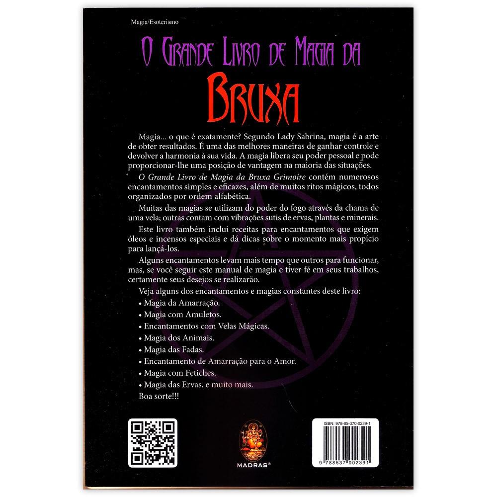 O Grande Livro de Magia da Bruxa - Grimoire uma enciclopédia de encantamentos, magias, fórmulas e ritos mágicos