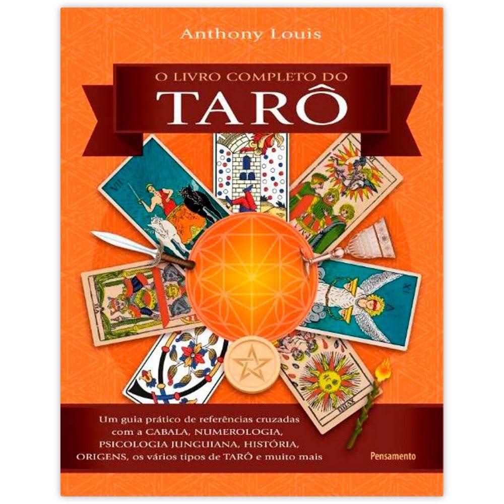 O Livro Completo do Tarô - Um Guia Prático de Referências Cruzadas com a Cabala, Numerologia, Psicologia Junguiana, História, Origens, os vários tipos de Tarô e Muito Mais