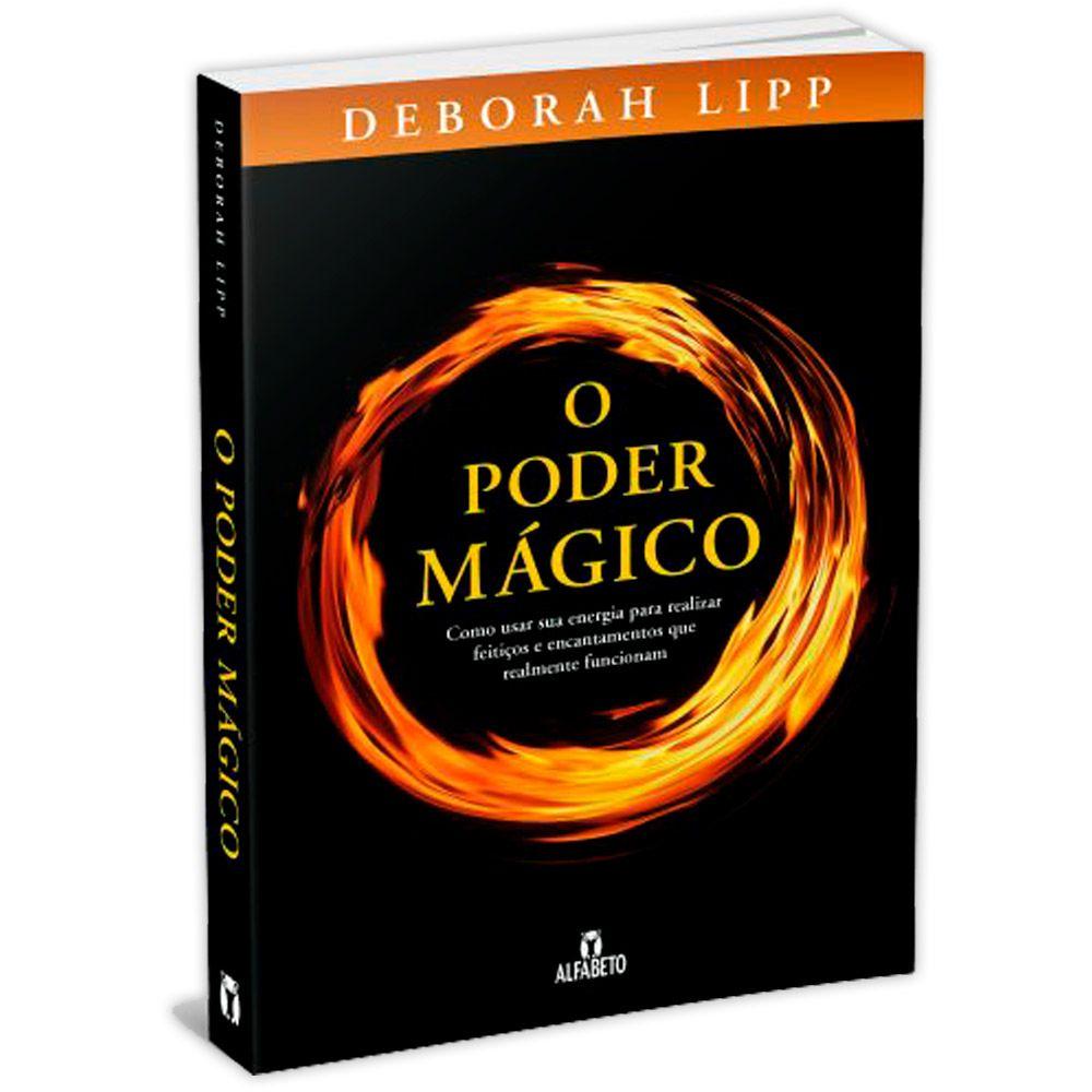 O Poder Mágico - Como usar sua energia para realizar feitiços e encantamentos que realmente funcionam