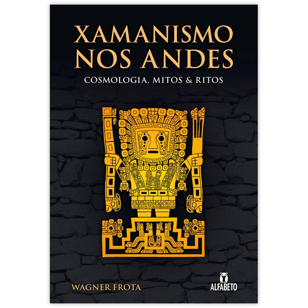 Xamanismo nos Andes - Cosmologia, Mitos e Ritos